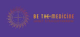 Logo - Be The Medicine - Janet Straight Arrow - FINAL